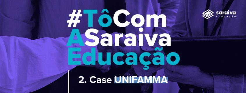 Imagem com destaque para a escrita: #TôComASaraivaEducação - Case UNIFAMMA