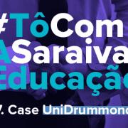 Imagem com a escrita em destaque: #TôComASaraivaEducação - 7. Case UniDrummond