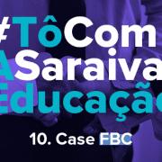 Imagem com a escrita em destaque: #TôComASaraivaEducação - 10. Case FCB